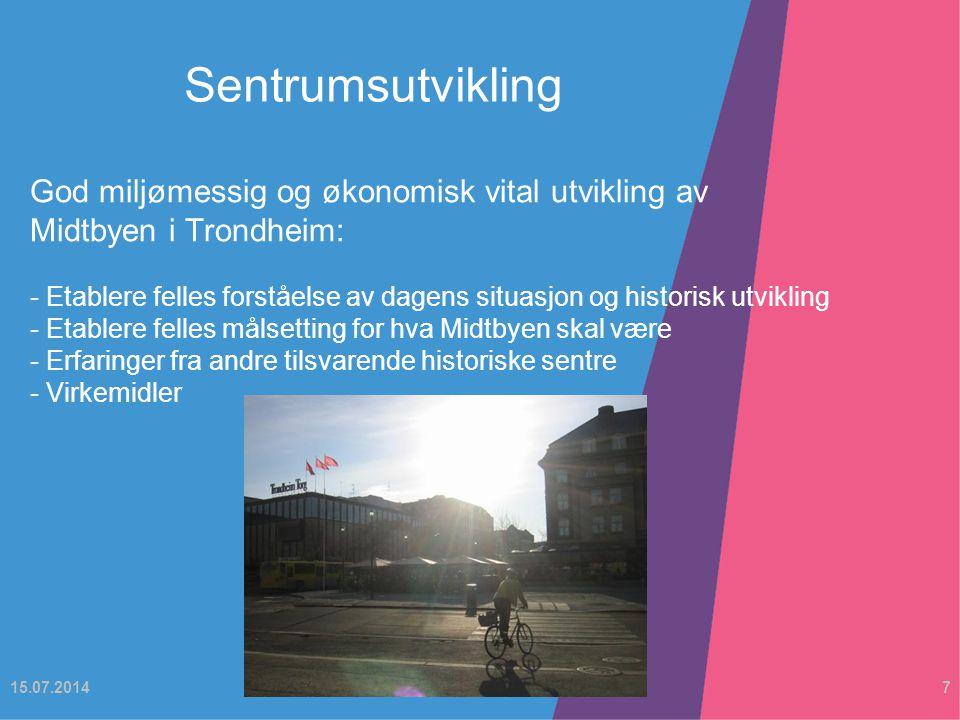 God miljømessig og økonomisk vital utvikling av Midtbyen i Trondheim: - Etablere felles forståelse av dagens situasjon og historisk utvikling - Etablere felles målsetting for hva Midtbyen skal være - Erfaringer fra andre tilsvarende historiske sentre - Virkemidler Sentrumsutvikling 15.07.20147