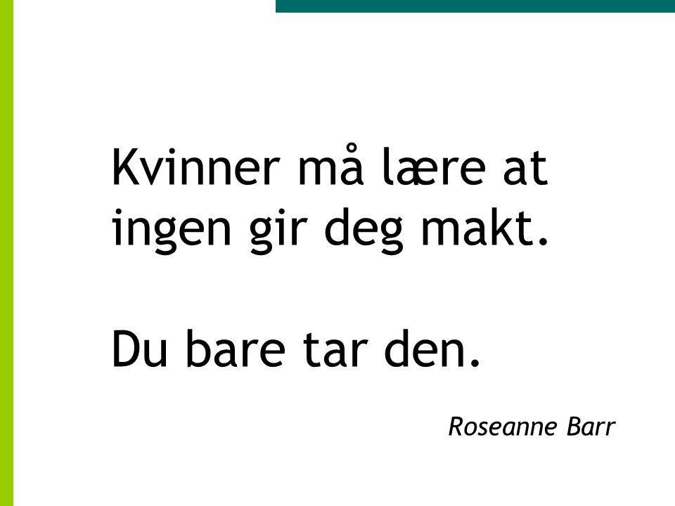 Kvinner må lære at ingen gir deg makt. Du bare tar den. Roseanne Barr