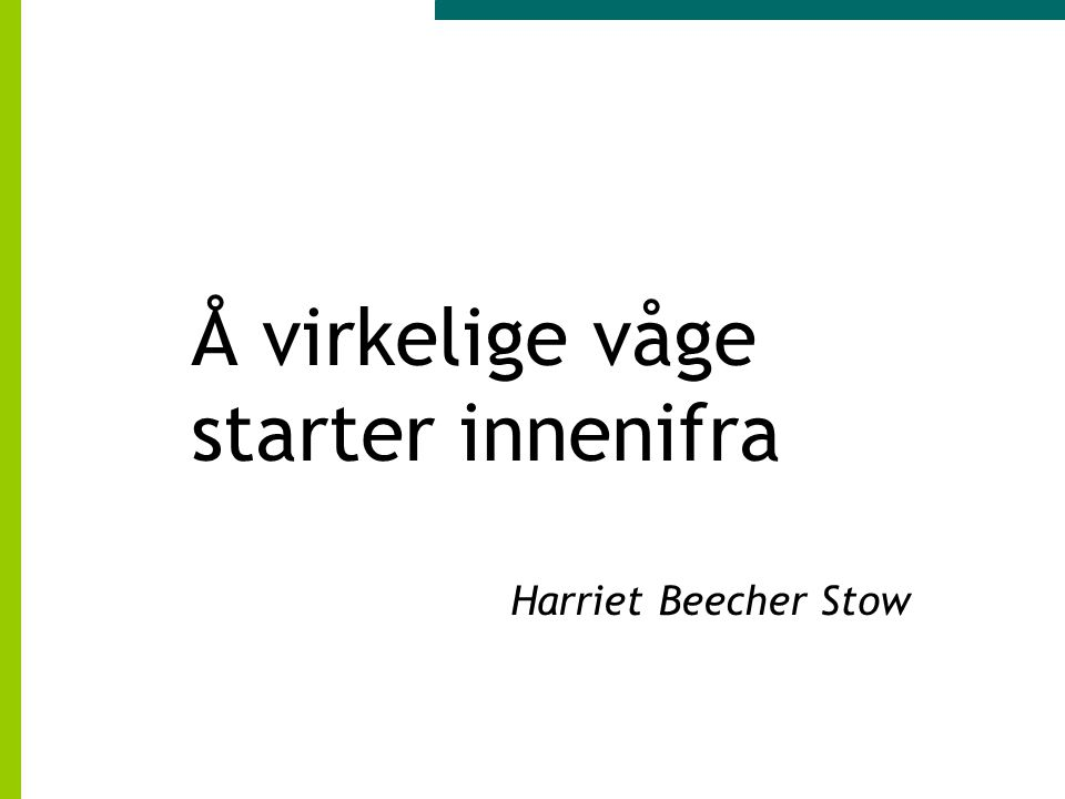 Å virkelige våge starter innenifra Harriet Beecher Stow