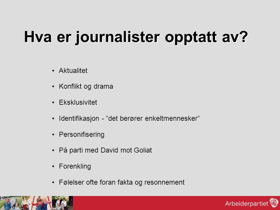 """Hva er journalister opptatt av? Aktualitet Konflikt og drama Eksklusivitet Identifikasjon - """"det berører enkeltmennesker"""" Personifisering På parti med"""