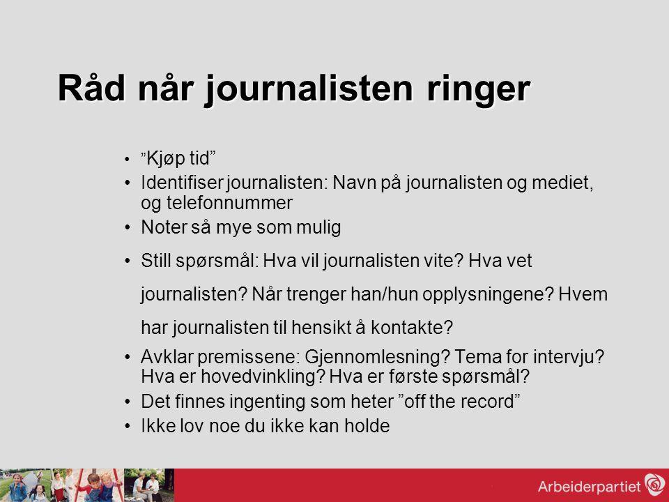 """Råd når journalisten ringer """" Kjøp tid"""" Identifiser journalisten: Navn på journalisten og mediet, og telefonnummer Noter så mye som mulig Still spørsm"""