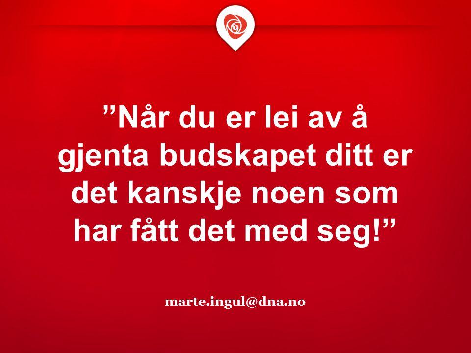 """""""Når du er lei av å gjenta budskapet ditt er det kanskje noen som har fått det med seg!"""" marte.ingul@dna.no"""
