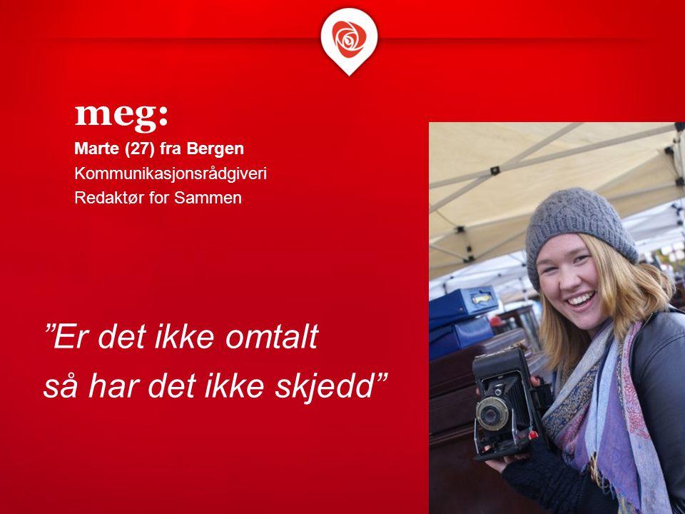 """meg: Marte (27) fra Bergen Kommunikasjonsrådgiveri Redaktør for Sammen """"Er det ikke omtalt så har det ikke skjedd"""""""