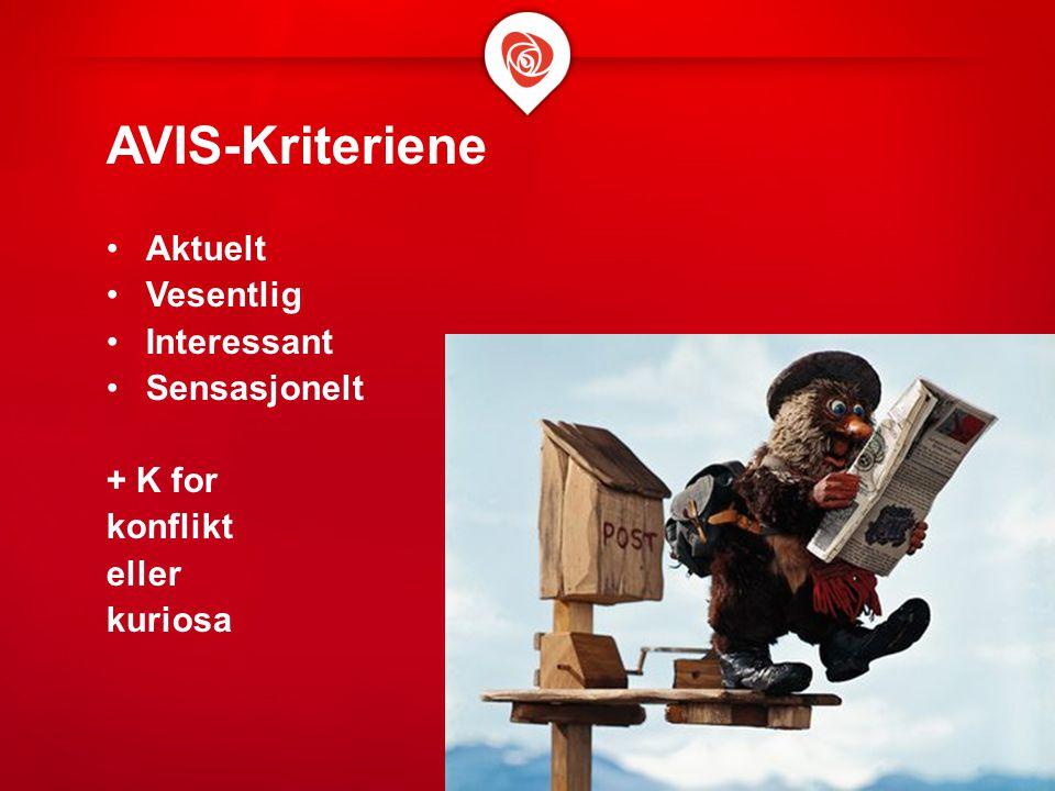 AVIS-Kriteriene Aktuelt Vesentlig Interessant Sensasjonelt + K for konflikt eller kuriosa