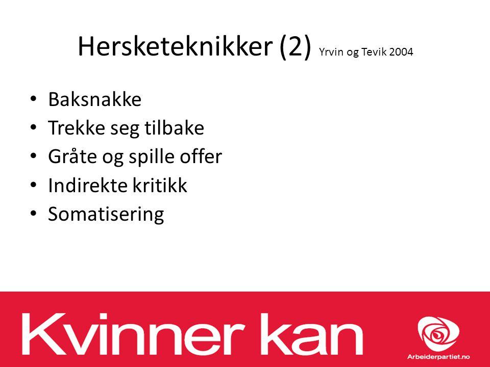 Hersketeknikker (2) Yrvin og Tevik 2004 Baksnakke Trekke seg tilbake Gråte og spille offer Indirekte kritikk Somatisering