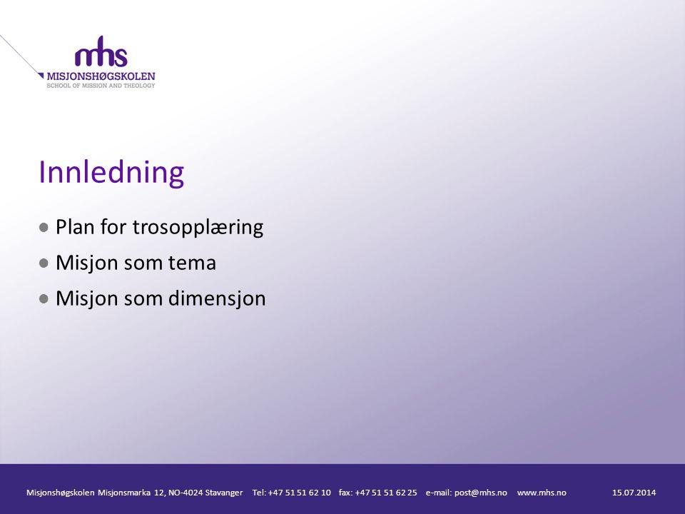 Innledning Plan for trosopplæring Misjon som tema Misjon som dimensjon 15.07.2014Misjonshøgskolen Misjonsmarka 12, NO-4024 Stavanger Tel: +47 51 51 62