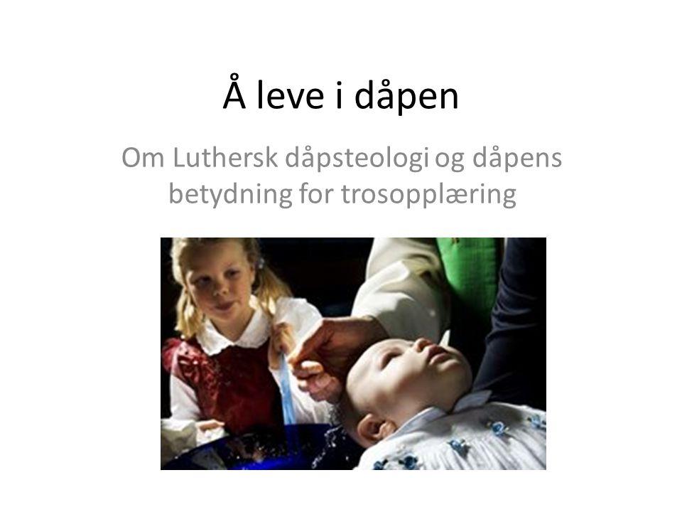Å leve i dåpen Om Luthersk dåpsteologi og dåpens betydning for trosopplæring