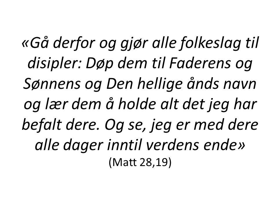 «Gå derfor og gjør alle folkeslag til disipler: Døp dem til Faderens og Sønnens og Den hellige ånds navn og lær dem å holde alt det jeg har befalt der