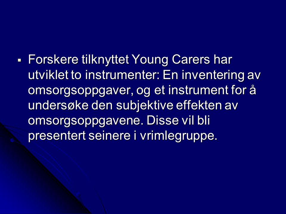  Forskere tilknyttet Young Carers har utviklet to instrumenter: En inventering av omsorgsoppgaver, og et instrument for å undersøke den subjektive effekten av omsorgsoppgavene.