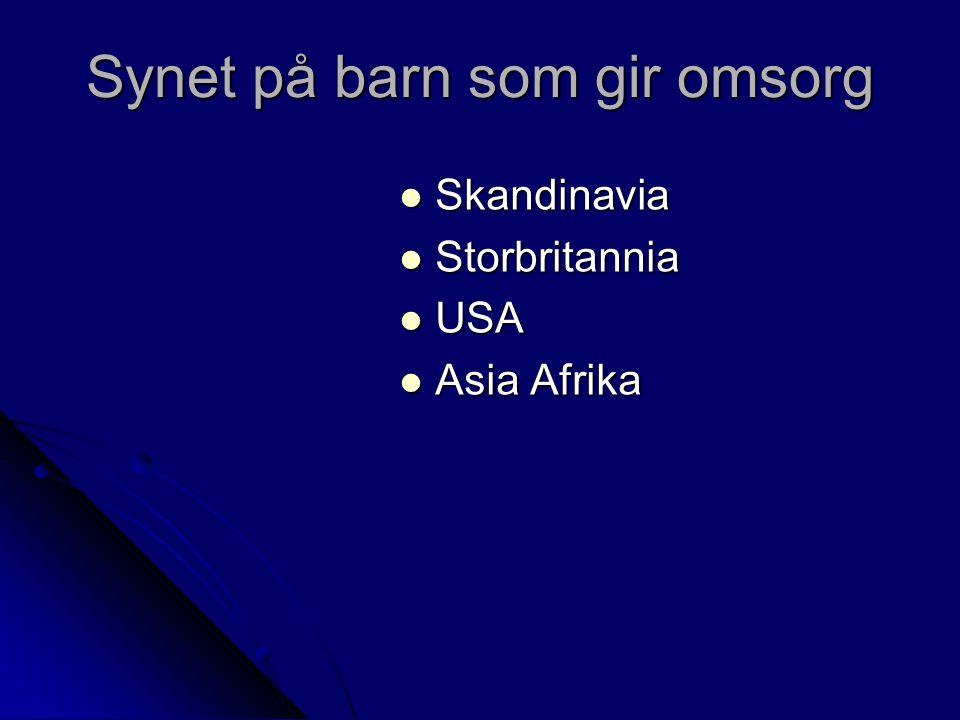 Synet på barn som gir omsorg Skandinavia Skandinavia Storbritannia Storbritannia USA USA Asia Afrika Asia Afrika