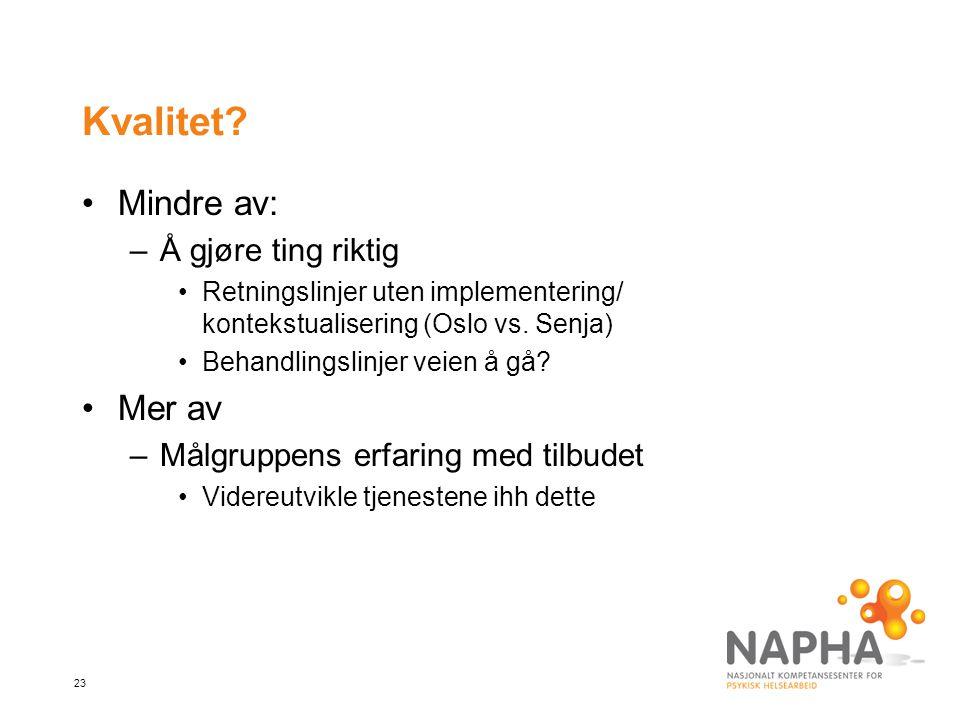 23 Kvalitet? Mindre av: –Å gjøre ting riktig Retningslinjer uten implementering/ kontekstualisering (Oslo vs. Senja) Behandlingslinjer veien å gå? Mer