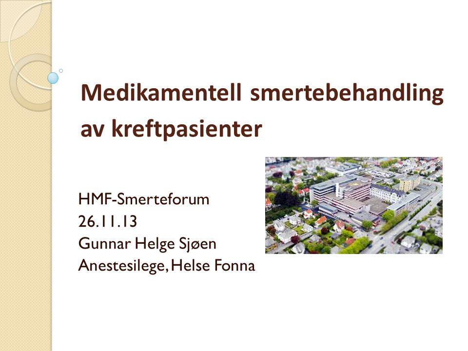 Medikamentell smertebehandling av kreftpasienter HMF-Smerteforum 26.11.13 Gunnar Helge Sjøen Anestesilege, Helse Fonna