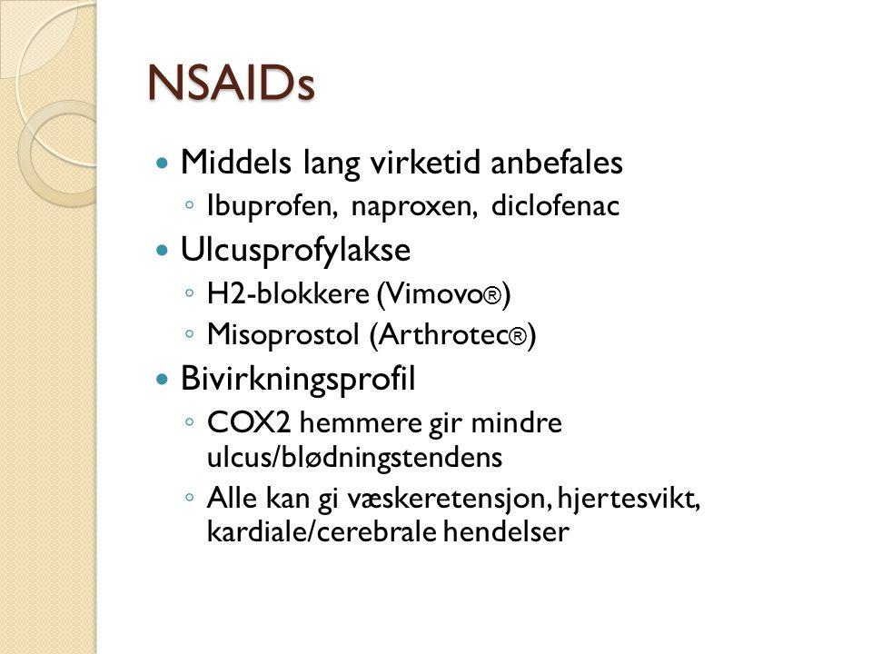 NSAIDs Middels lang virketid anbefales ◦ Ibuprofen, naproxen, diclofenac Ulcusprofylakse ◦ H2-blokkere (Vimovo ® ) ◦ Misoprostol (Arthrotec ® ) Bivirkningsprofil ◦ COX2 hemmere gir mindre ulcus/blødningstendens ◦ Alle kan gi væskeretensjon, hjertesvikt, kardiale/cerebrale hendelser