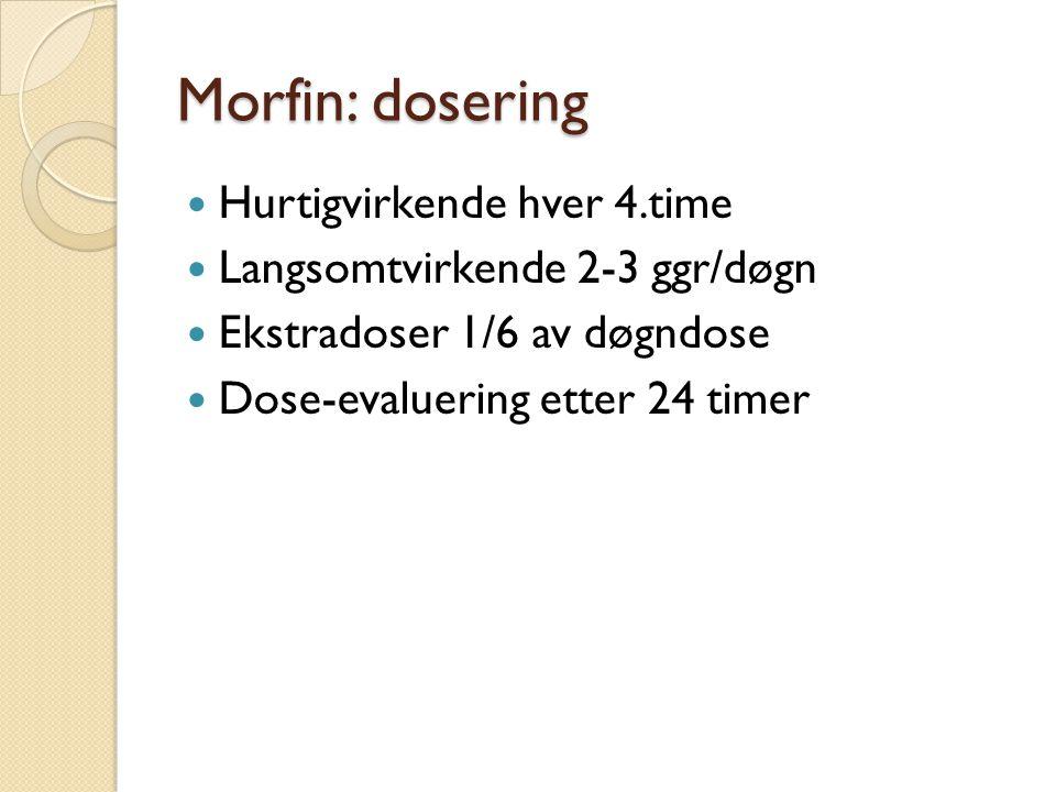 Morfin: dosering Hurtigvirkende hver 4.time Langsomtvirkende 2-3 ggr/døgn Ekstradoser 1/6 av døgndose Dose-evaluering etter 24 timer