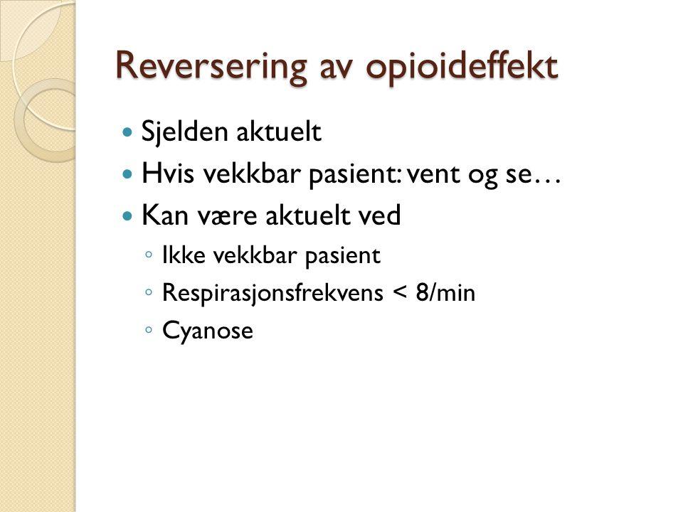 Reversering av opioideffekt Sjelden aktuelt Hvis vekkbar pasient: vent og se… Kan være aktuelt ved ◦ Ikke vekkbar pasient ◦ Respirasjonsfrekvens < 8/min ◦ Cyanose