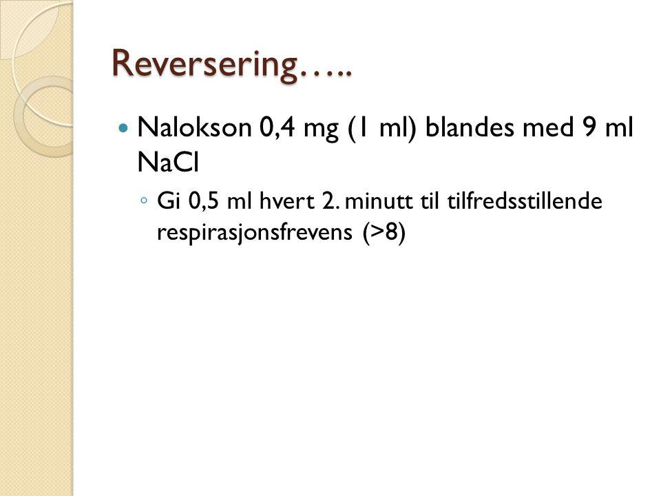 Reversering….. Nalokson 0,4 mg (1 ml) blandes med 9 ml NaCl ◦ Gi 0,5 ml hvert 2. minutt til tilfredsstillende respirasjonsfrevens (>8)