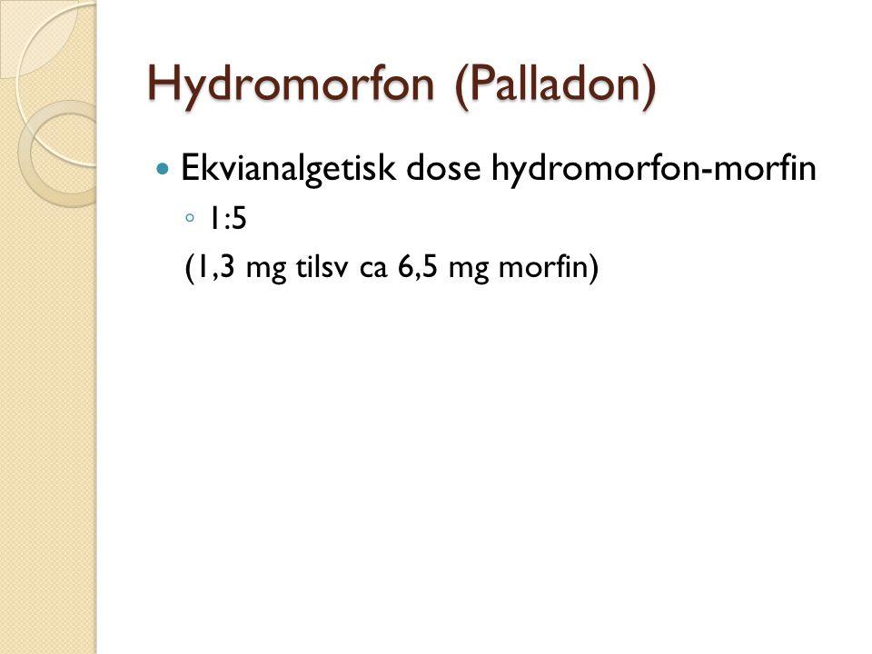 Hydromorfon (Palladon) Ekvianalgetisk dose hydromorfon-morfin ◦ 1:5 (1,3 mg tilsv ca 6,5 mg morfin)