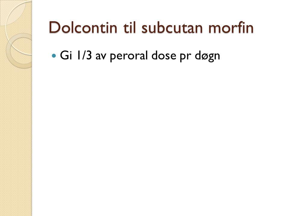 Dolcontin til subcutan morfin Gi 1/3 av peroral dose pr døgn