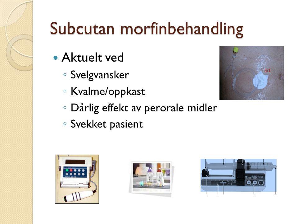Subcutan morfinbehandling Aktuelt ved ◦ Svelgvansker ◦ Kvalme/oppkast ◦ Dårlig effekt av perorale midler ◦ Svekket pasient