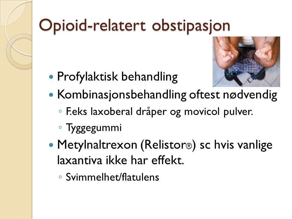 Opioid-relatert obstipasjon Profylaktisk behandling Kombinasjonsbehandling oftest nødvendig ◦ F.eks laxoberal dråper og movicol pulver. ◦ Tyggegummi M