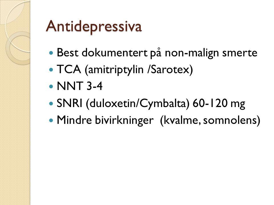 Antidepressiva Best dokumentert på non-malign smerte TCA (amitriptylin /Sarotex) NNT 3-4 SNRI (duloxetin/Cymbalta) 60-120 mg Mindre bivirkninger (kvalme, somnolens)