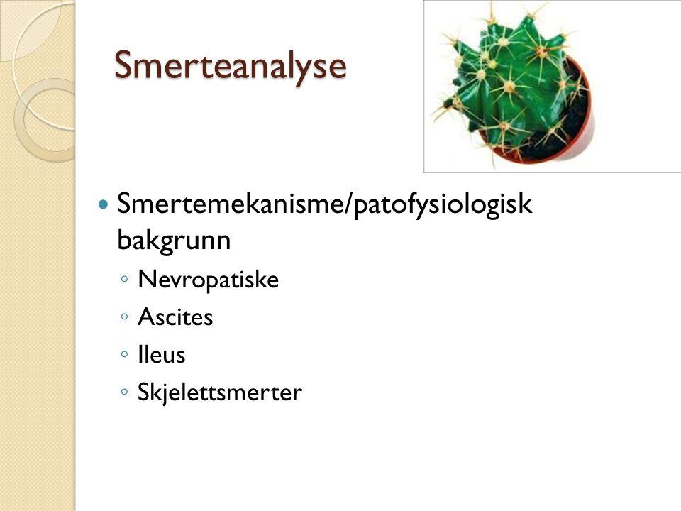 Smerteanalyse Smertemekanisme/patofysiologisk bakgrunn ◦ Nevropatiske ◦ Ascites ◦ Ileus ◦ Skjelettsmerter
