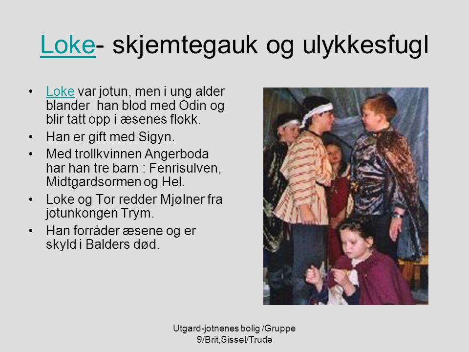 Utgard-jotnenes bolig /Gruppe 9/Brit,Sissel/Trude LokeLoke- skjemtegauk og ulykkesfugl Loke var jotun, men i ung alder blander han blod med Odin og bl