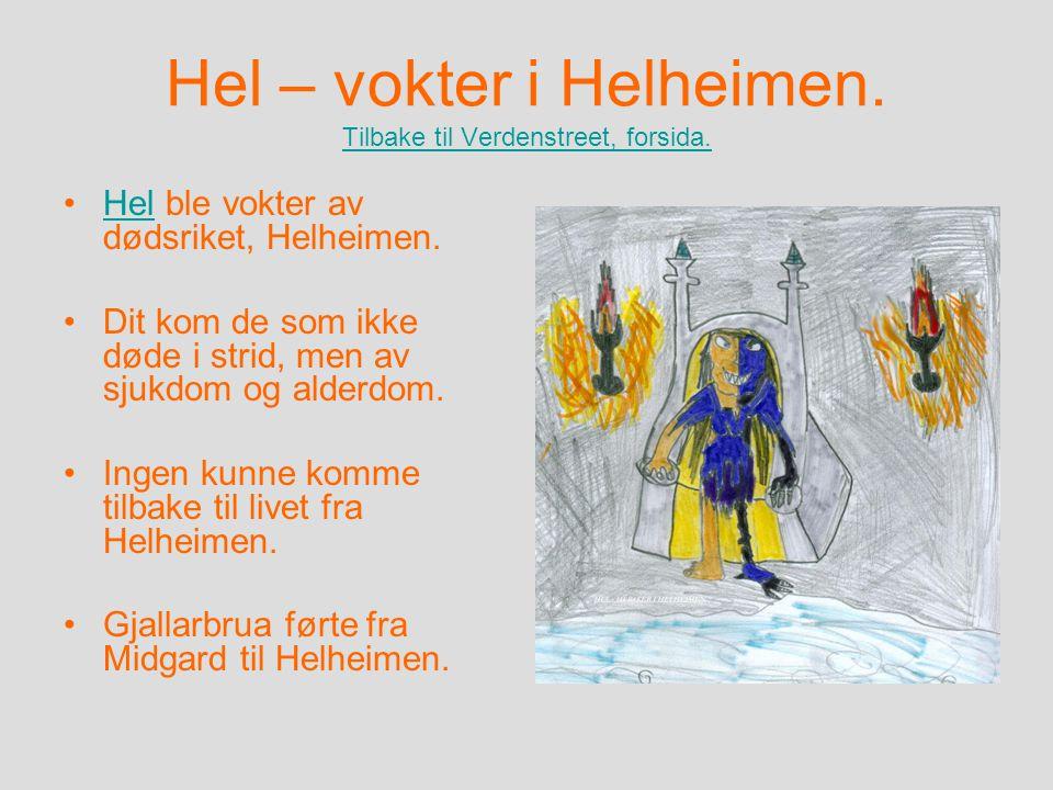 Hel – vokter i Helheimen. Tilbake til Verdenstreet, forsida. Tilbake til Verdenstreet, forsida. Hel ble vokter av dødsriket, Helheimen.Hel Dit kom de