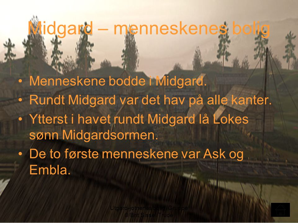 Utgard-jotnenes bolig /Gruppe 9/Brit,Sissel/Trude Midgard – menneskenes bolig Menneskene bodde i Midgard. Rundt Midgard var det hav på alle kanter. Yt