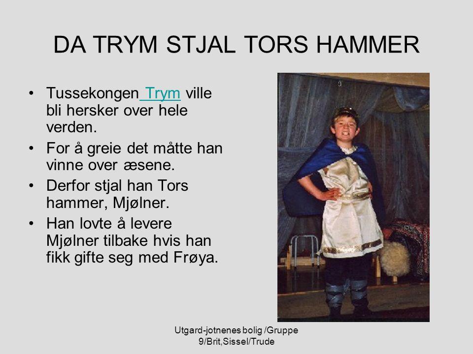 Utgard-jotnenes bolig /Gruppe 9/Brit,Sissel/Trude DA TRYM STJAL TORS HAMMER Tussekongen Trym ville bli hersker over hele verden. Trym For å greie det