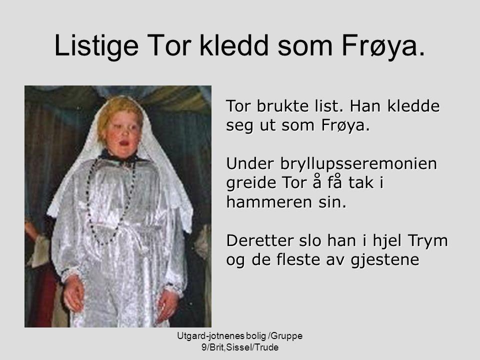 Utgard-jotnenes bolig /Gruppe 9/Brit,Sissel/Trude Listige Tor kledd som Frøya. Tor brukte list. Han kledde seg ut som Frøya. Under bryllupsseremonien