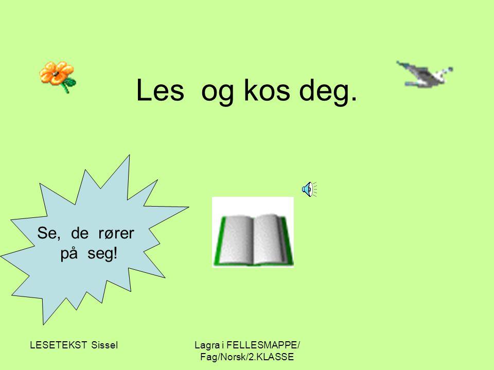 LESETEKST SisselLagra i FELLESMAPPE/ Fag/Norsk/2.KLASSE Les og kos deg. Se, de rører på seg!