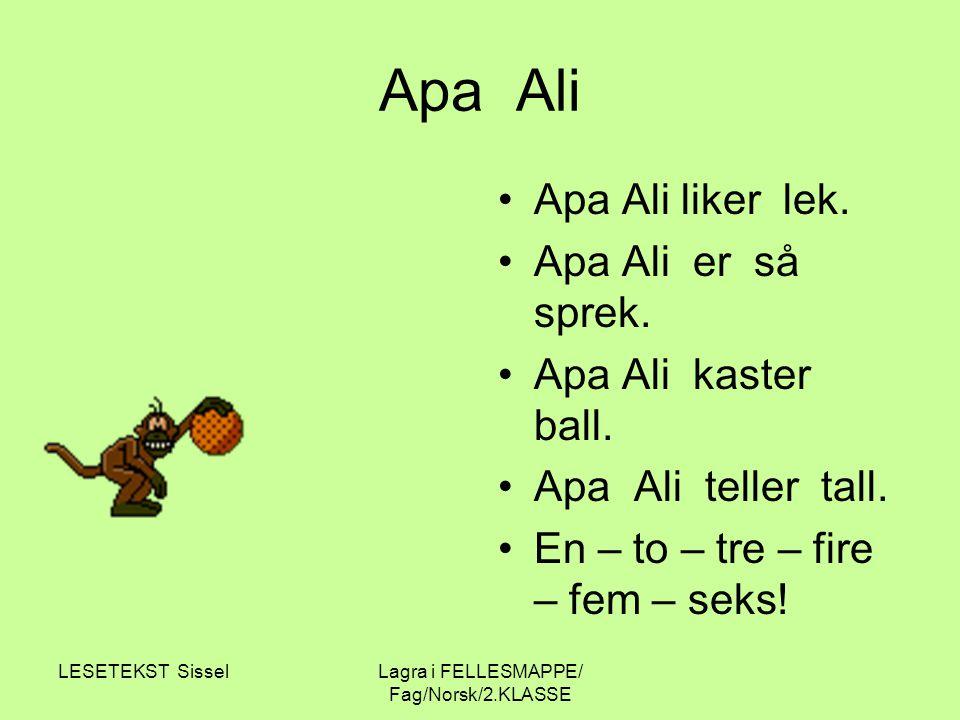 LESETEKST SisselLagra i FELLESMAPPE/ Fag/Norsk/2.KLASSE Apa Ali Apa Ali liker lek. Apa Ali er så sprek. Apa Ali kaster ball. Apa Ali teller tall. En –