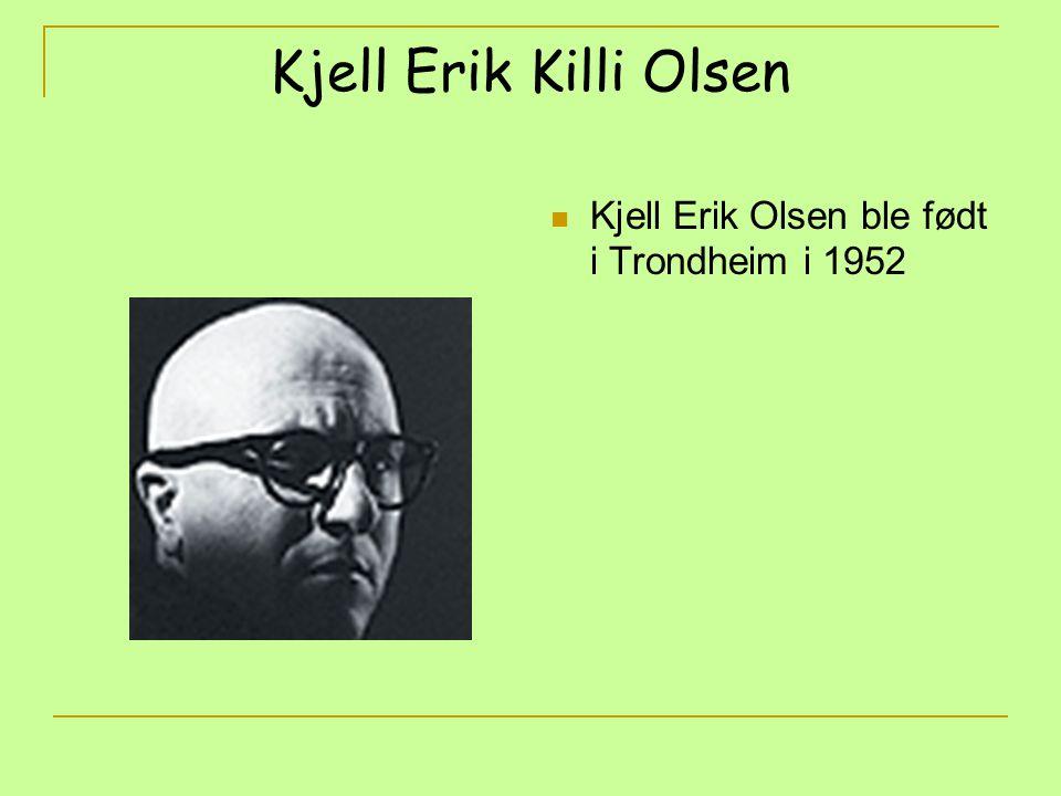 Kjell Erik Killi Olsen Kjell Erik Olsen ble født i Trondheim i 1952