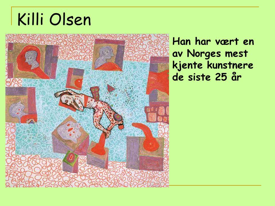 Killi Olsen Han har vært en av Norges mest kjente kunstnere de siste 25 år