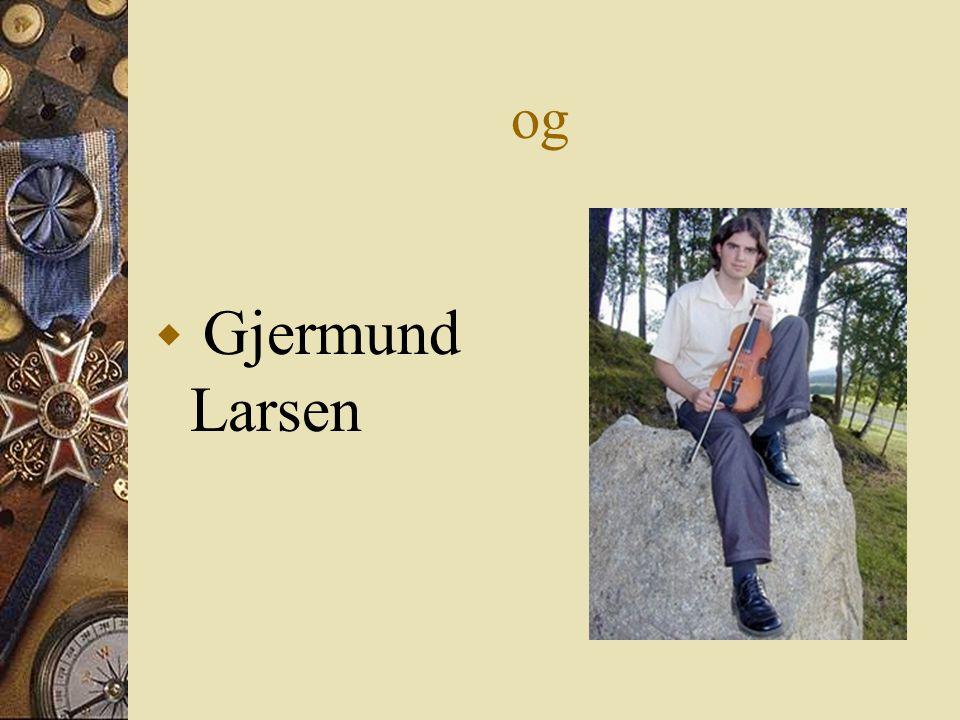 Gjermund Larsen  Bor og studerer i Oslo  Han lærte meg en ril (reel) han har laget selv.