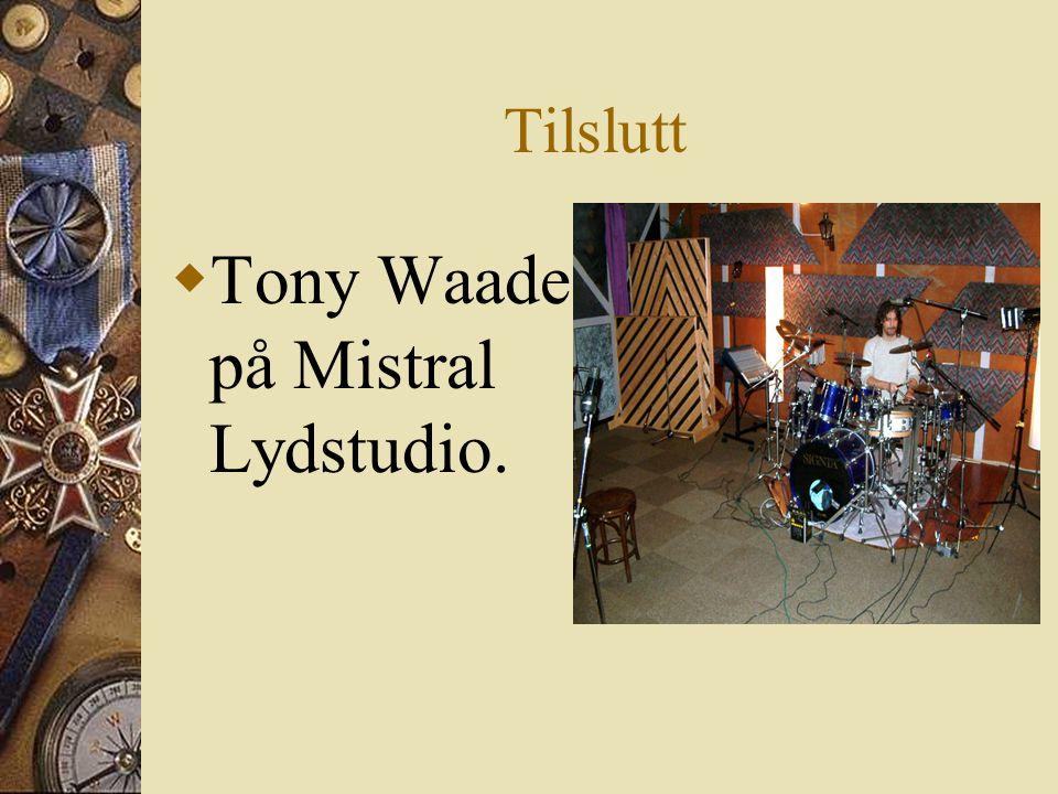 Tilslutt  Tony Waade på Mistral Lydstudio.