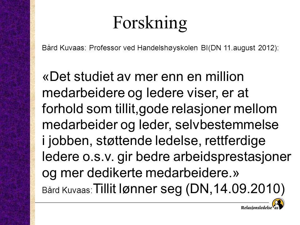 Forskning Bård Kuvaas: Professor ved Handelshøyskolen BI(DN 11.august 2012): «Det studiet av mer enn en million medarbeidere og ledere viser, er at fo