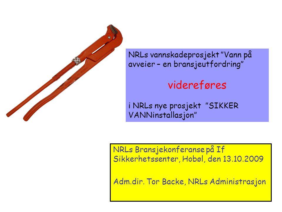 """NRLs Bransjekonferanse på If Sikkerhetssenter, Hobøl, den 13.10.2009 Adm.dir. Tor Backe, NRLs Administrasjon NRLs vannskadeprosjekt """"Vann på avveier –"""