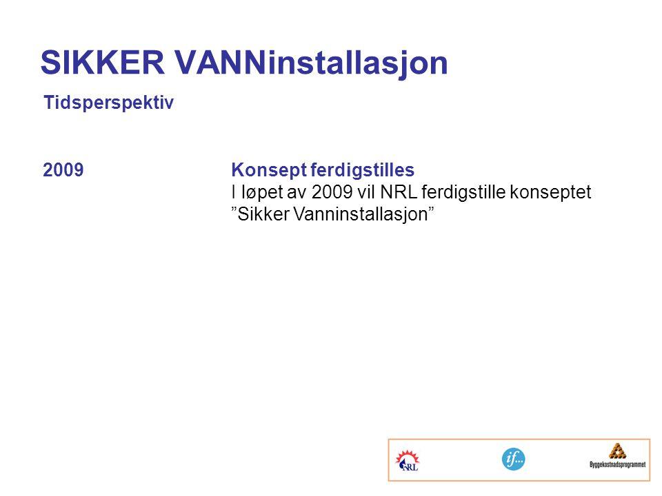 """SIKKER VANNinstallasjon Tidsperspektiv 2009Konsept ferdigstilles I løpet av 2009 vil NRL ferdigstille konseptet """"Sikker Vanninstallasjon"""""""