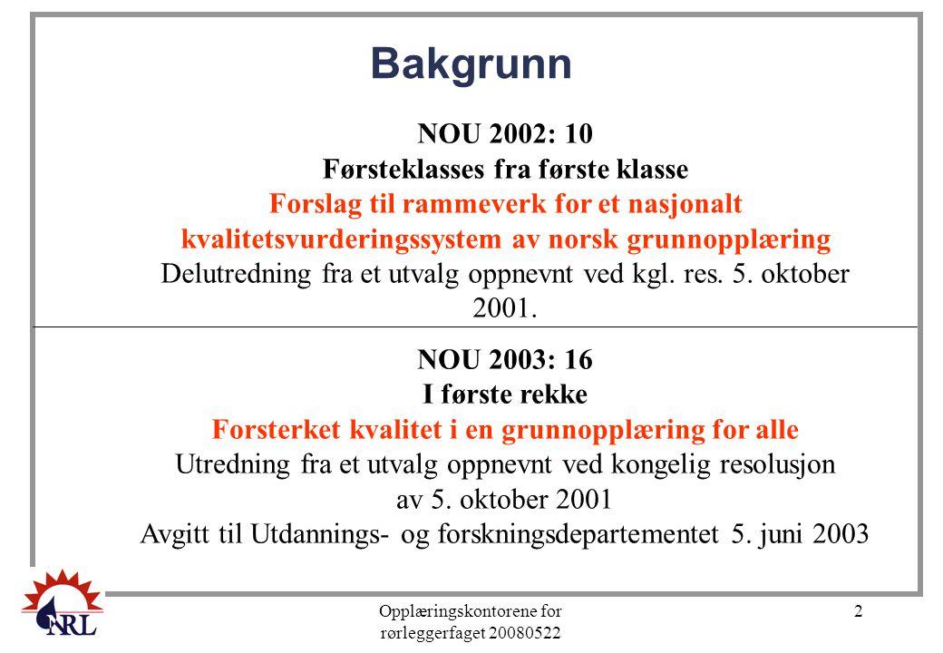Opplæringskontorene for rørleggerfaget 20080522 2 Bakgrunn NOU 2002: 10 Førsteklasses fra første klasse Forslag til rammeverk for et nasjonalt kvalite