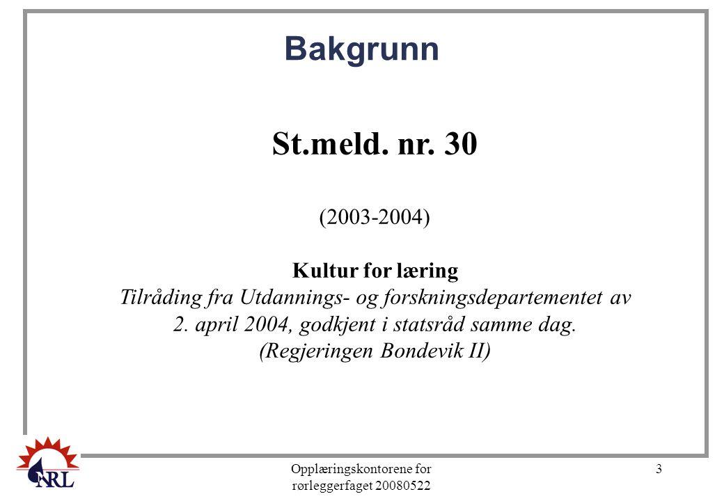 Opplæringskontorene for rørleggerfaget 20080522 3 St.meld. nr. 30 (2003-2004) Kultur for læring Tilråding fra Utdannings- og forskningsdepartementet a