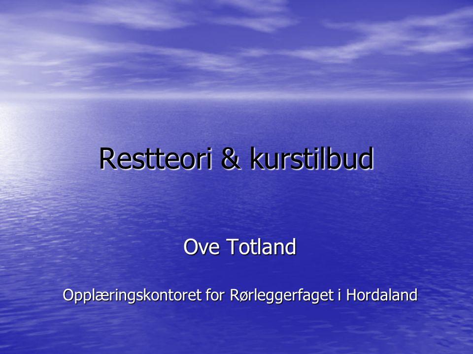 Restteori & kurstilbud Ove Totland Opplæringskontoret for Rørleggerfaget i Hordaland