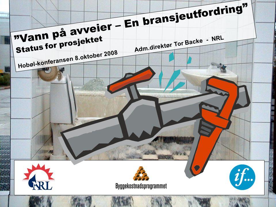 Vann på avveier – En bransjeutfordring Status for prosjektet Hobøl-konferansen 8.oktober 2008 Adm.direktør Tor Backe - NRL