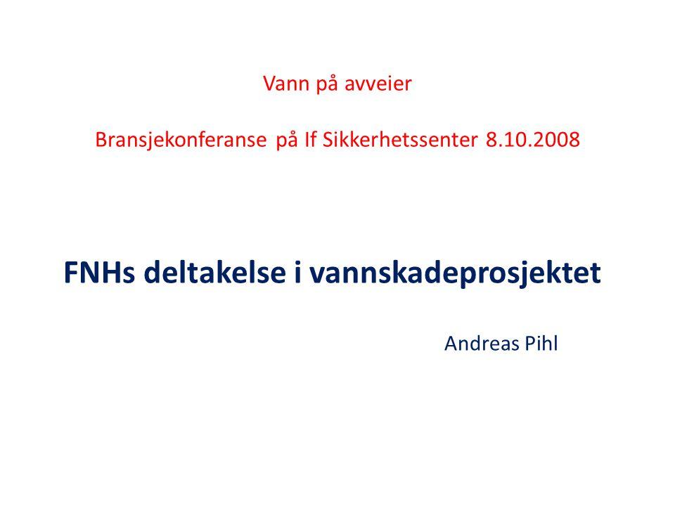 Vann på avveier Bransjekonferanse på If Sikkerhetssenter 8.10.2008 FNHs deltakelse i vannskadeprosjektet Andreas Pihl