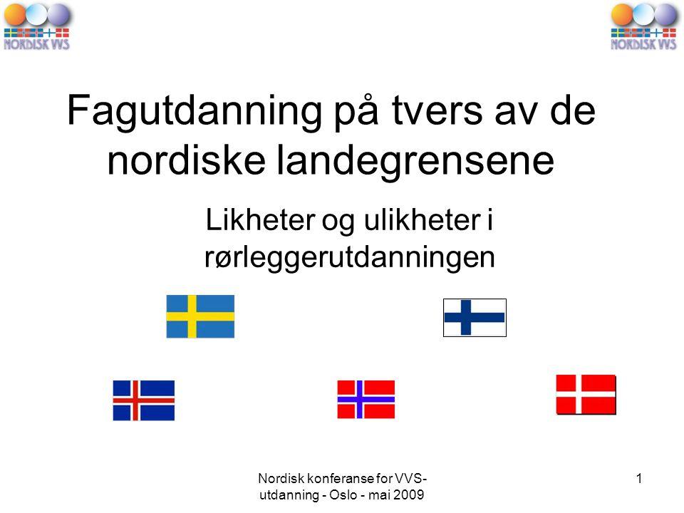 Nordisk konferanse for VVS- utdanning - Oslo - mai 2009 1 Fagutdanning på tvers av de nordiske landegrensene Likheter og ulikheter i rørleggerutdanningen