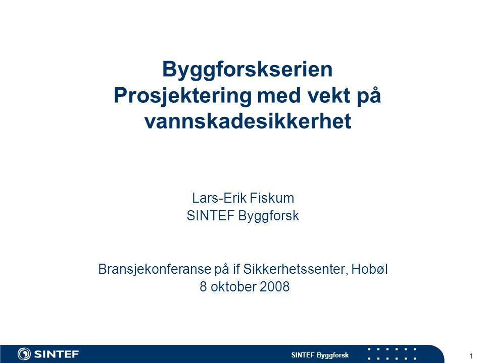SINTEF Byggforsk 1 Byggforskserien Prosjektering med vekt på vannskadesikkerhet Lars-Erik Fiskum SINTEF Byggforsk Bransjekonferanse på if Sikkerhetsse