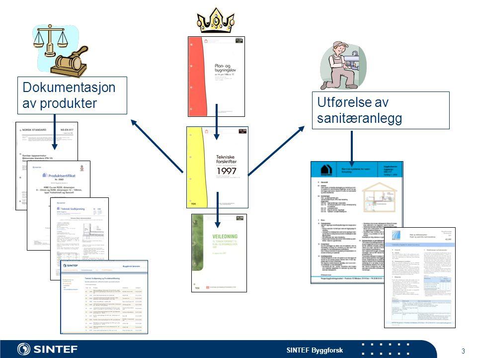 SINTEF Byggforsk 3 Dokumentasjon av produkter Utførelse av sanitæranlegg