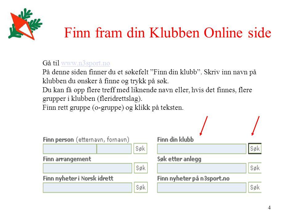 4 Finn fram din Klubben Online side Gå til www.n3sport.nowww.n3sport.no På denne siden finner du et søkefelt Finn din klubb .