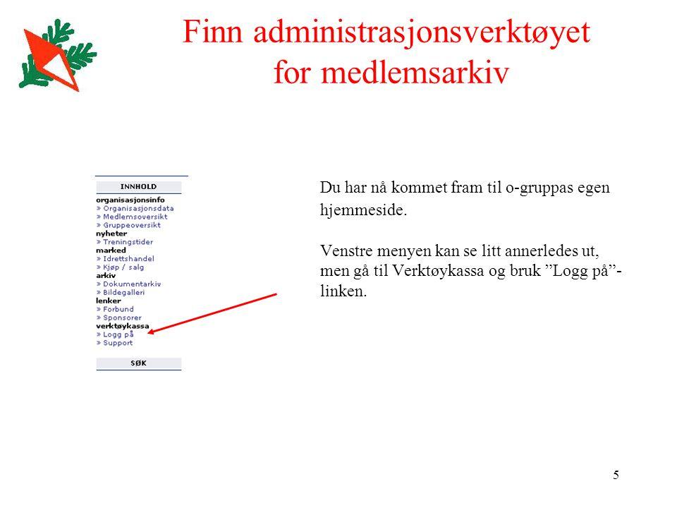 5 Finn administrasjonsverktøyet for medlemsarkiv Du har nå kommet fram til o-gruppas egen hjemmeside. Venstre menyen kan se litt annerledes ut, men gå